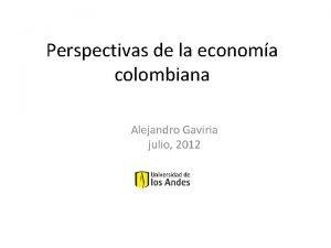 Perspectivas de la economa colombiana Alejandro Gaviria julio