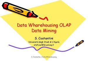 Data Wharehousing OLAP Data Mining S Costantini Universit