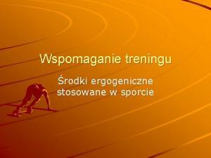 Wspomaganie treningu rodki ergogeniczne stosowane w sporcie Zgodnie
