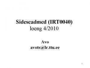 Sideseadmed IRT 0040 loeng 42010 Avo avotslr ttu