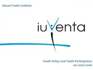 Slovak Youth Institute Youth Policy and Youth Participation