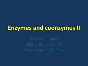 Enzymes and coenzymes II Dr Sumbul Fatma Clinical