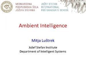 Ambient Intelligence Mitja Lutrek Joef Stefan Institute Department