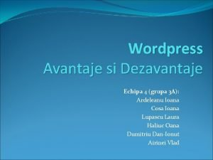 Wordpress Avantaje si Dezavantaje Echipa 4 grupa 3