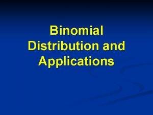 Binomial Distribution and Applications Binomial Probability Distribution n
