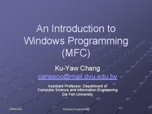 An Introduction to Windows Programming MFC KuYaw Chang
