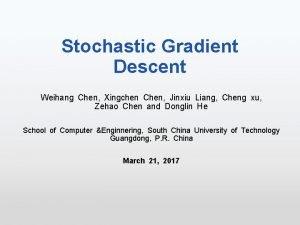 Stochastic Gradient Descent Weihang Chen Xingchen Chen Jinxiu
