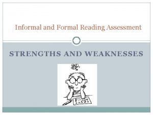 Informal and Formal Reading Assessment STRENGTHS AND WEAKNESSES