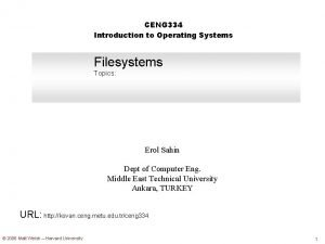 CENG 334 Introduction to Operating Systems Filesystems Topics