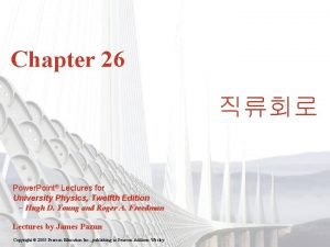 Chapter 26 Power Point Lectures for University Physics