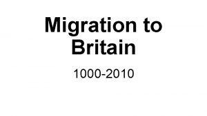 Migration to Britain 1000 2010 1000 1500 1750