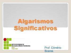 Algarismos Significativos Prof Climrio Soares Algarismos significativos Quando