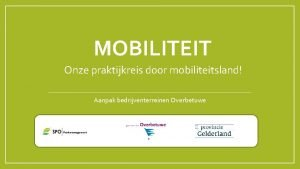 MOBILITEIT Onze praktijkreis door mobiliteitsland Aanpak bedrijventerreinen Overbetuwe