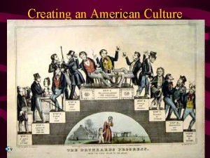 Creating an American Culture Antebellum Culture and Reform