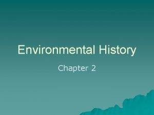 Environmental History Chapter 2 Early history Earth has