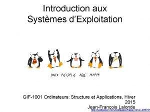 Introduction aux Systmes dExploitation GIF1001 Ordinateurs Structure et