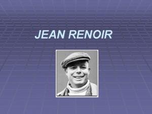 JEAN RENOIR JEAN RENOIR est un ralisateur et