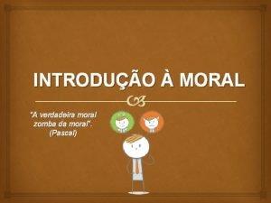 INTRODUO MORAL A verdadeira moral zomba da moral