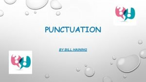 PUNCTUATION BY BILL HAINING WHAT IS PUNCTUATION In