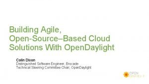Building Agile OpenSourceBased Cloud Solutions With Open Daylight