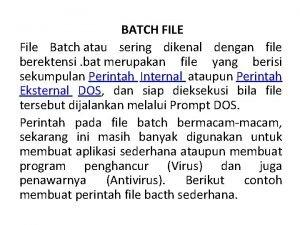 BATCH FILE File Batch atau sering dikenal dengan