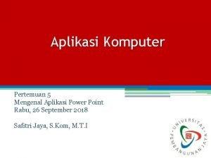 Aplikasi Komputer Pertemuan 5 Mengenal Aplikasi Power Point