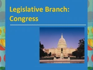 Legislative Branch Congress Founders Intentions 1 Strongest branch