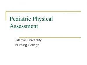 Pediatric Physical Assessment Islamic University Nursing College Communication