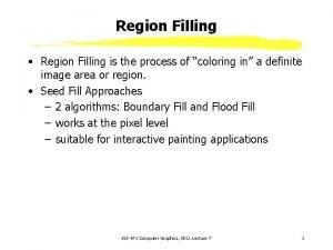 Region Filling Region Filling is the process of