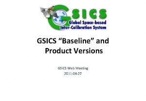 GSICS Baseline and Product Versions GSICS Web Meeting