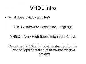 VHDL Intro What does VHDL stand for VHSIC