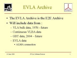 EVLA Archive The EVLA Archive is the E
