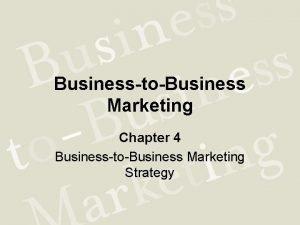 BusinesstoBusiness Marketing Chapter 4 BusinesstoBusiness Marketing Strategy Learning
