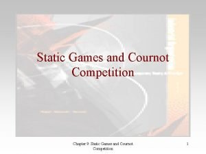 Static Games and Cournot Competition Chapter 9 Static