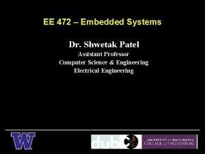 EE 472 Embedded Systems Dr Shwetak Patel Assistant