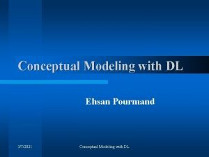 Conceptual Modeling with DL Ehsan Pourmand 372021 Conceptual