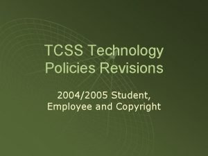TCSS Technology Policies Revisions 20042005 Student Employee and