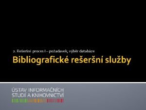 2 Reern proces I poadavek vbr databze Bibliografick