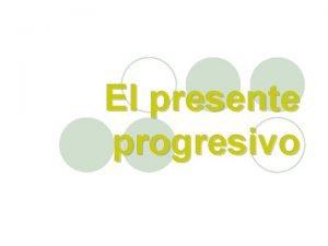 El presente progresivo Presente Progresivo l The present
