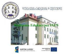 Platforma Edukacyjna INES Platforma Edukacyjna INES Platforma elearningowa