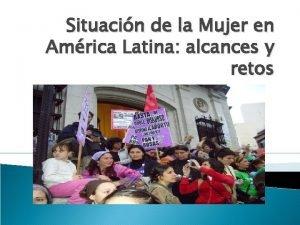 Situacin de la Mujer en Amrica Latina alcances