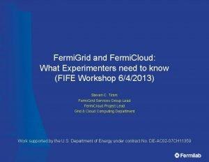 Fermi Grid and Fermi Cloud What Experimenters need