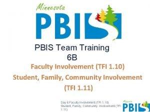 PBIS Team Training 6 B Faculty Involvement TFI