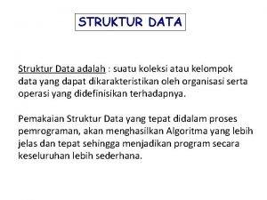 STRUKTUR DATA Struktur Data adalah suatu koleksi atau