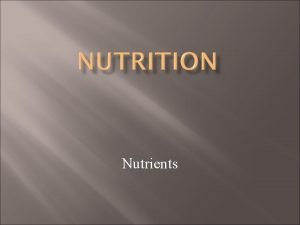 Nutrients Roles of Nutrients Help the body grow