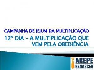 CAMPANHA DE JEJUM DA MULTIPLICAO 12 DIA A