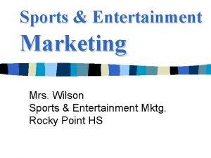 Sports Entertainment Marketing Mrs Wilson Sports Entertainment Mktg