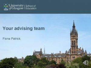 Your advising team Fiona Patrick Your advising team