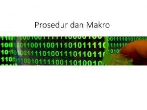 Prosedur dan Makro Prosedur Bentuk pemrograman terstruktur Ada