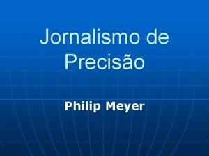 Jornalismo de Preciso Philip Meyer Philip Meyer Houve